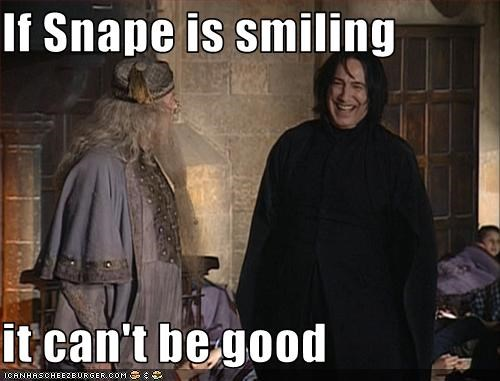 If Snape is smiling  it can't be good