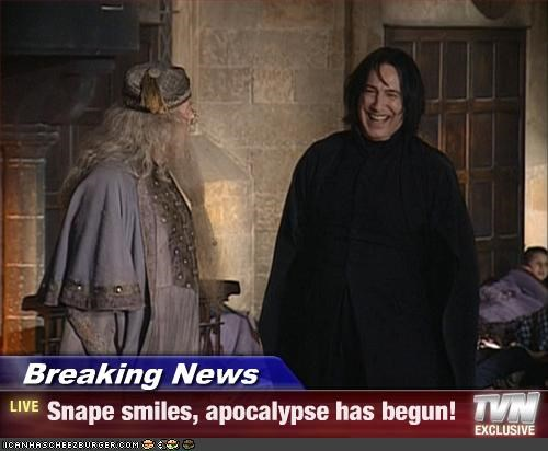 Breaking News - Snape smiles, apocalypse has begun!