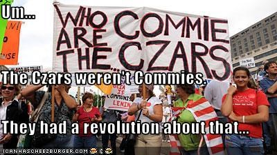 Um... The Czars weren't Commies. They had a revolution about that...
