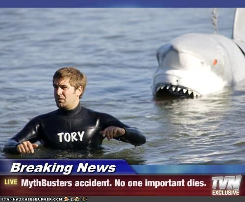 Breaking News - MythBusters accident. No one important dies.