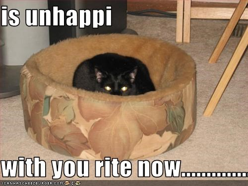 is unhappi  with you rite now.................