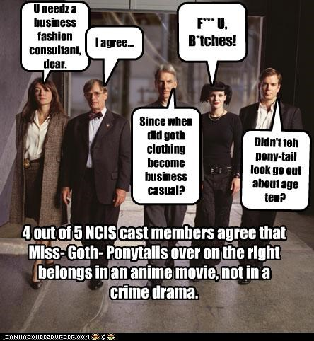 out of 5 NCIS cast members agree that Miss- Goth- Ponytails over on