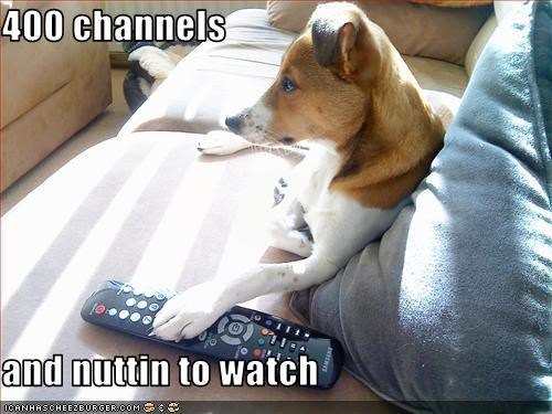 400 channels  and nuttin to watch