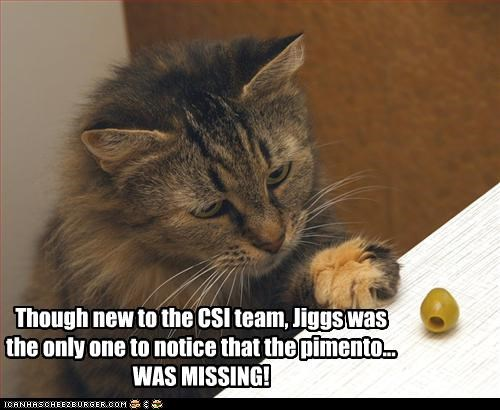 Though new to the CSI team, Jiggs was the only one to notice that the pimento... WAS MISSING!