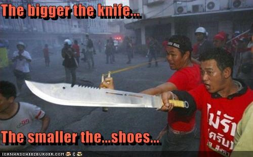 The bigger the knife...  The smaller the...shoes...