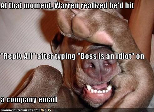"At that moment, Warren realized he'd hit  ""Reply All"" after typing ""Boss is an idiot"" on a company email"