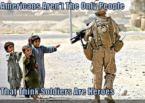 Americans Aren't The Only People  That Think Soldiers Are Heroes