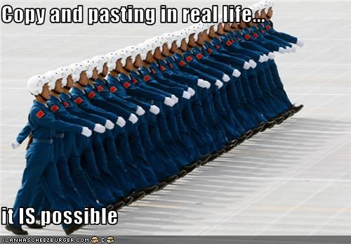 Copy and pasting in real life...  it IS possible