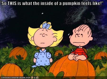 """So THIS is what the inside of a pumpkin feels like!"""