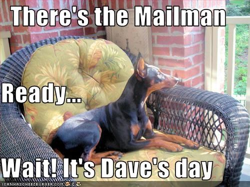 There's the Mailman Ready... Wait! It's Dave's day