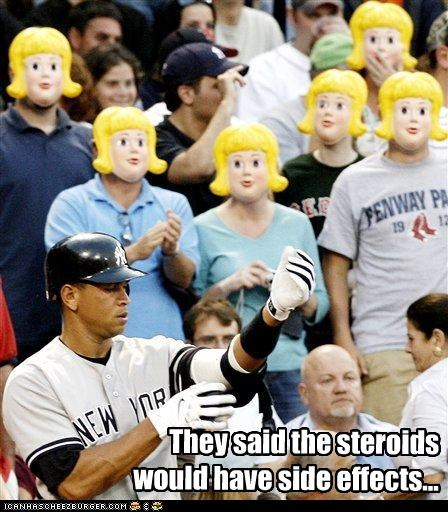 They said the steroids would have side effects...