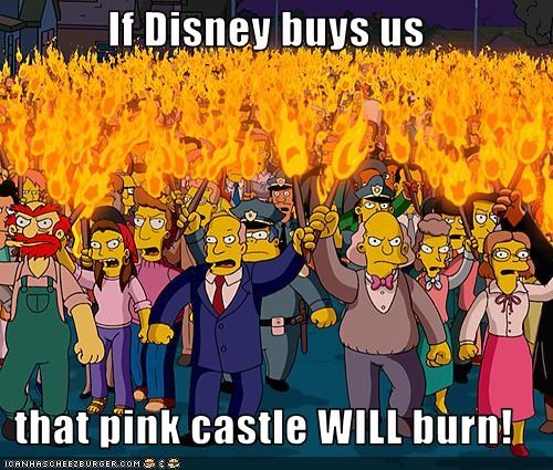 If Disney buys us  that pink castle WILL burn!