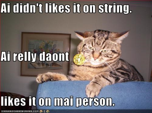 Ai didn't likes it on string. Ai relly daont likes it on mai person.