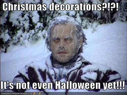 Christmas decorations?!?!  It's not even Halloween yet!!!