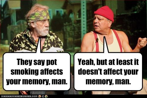They say pot smoking affects your memory, man.