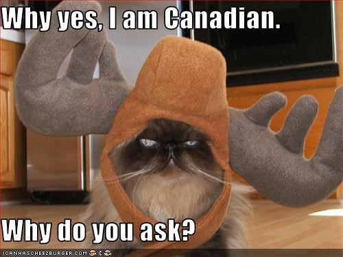 Why yes, I am Canadian.  Why do you ask?