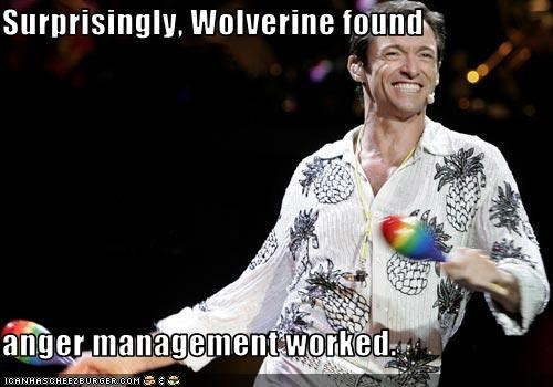 Surprisingly, Wolverine found  anger management worked.