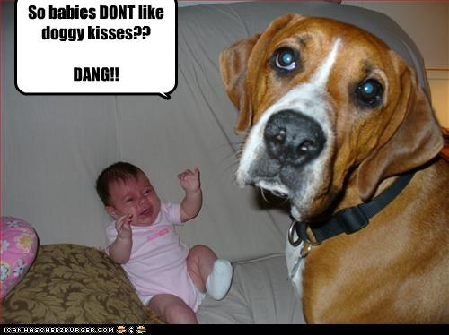 So babies DONT like doggy kisses??  DANG!!