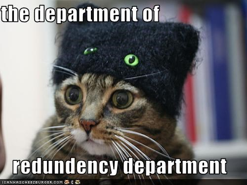the department of   redundency department