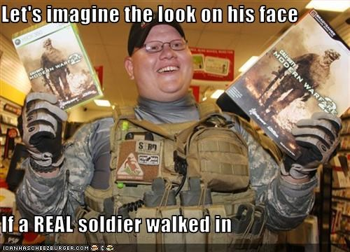 Let's imagine the look on his face  If a REAL soldier walked in