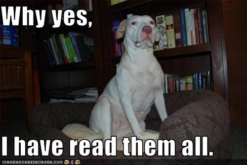 Why yes,  I have read them all.