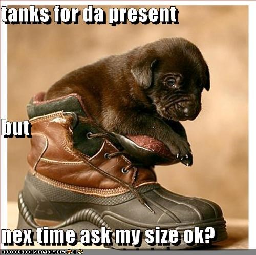 tanks for da present but nex time ask my size ok?