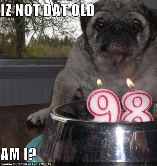 IZ NOT DAT OLD  AM I?