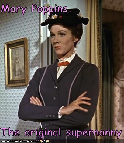 Mary Poppins.  The original supernanny