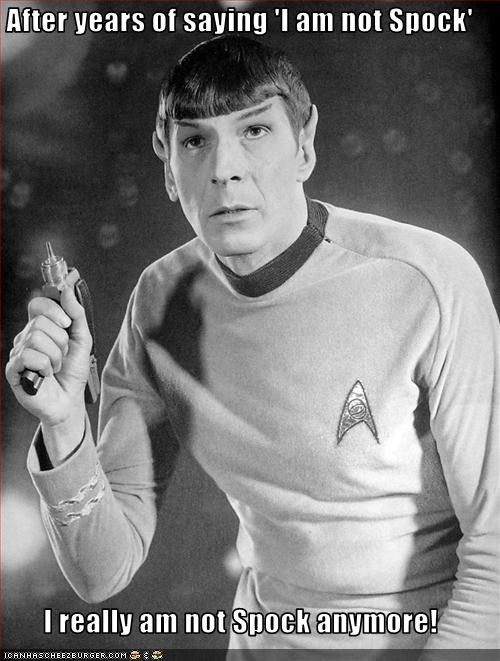 After years of saying 'I am not Spock'  I really am not Spock anymore!