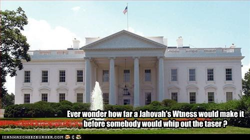 Ever wonder how far a Jahovah's Wtness would make it before somebody would whip out the taser ?