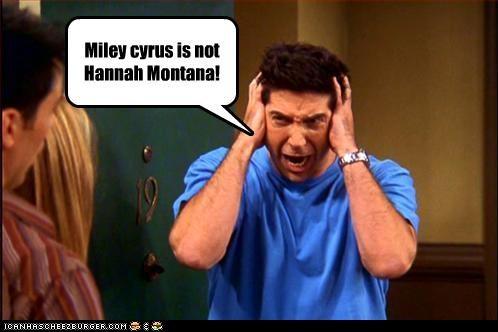 Miley cyrus is not Hannah Montana!