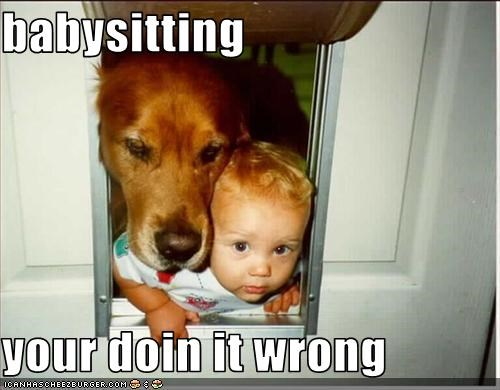 babysitting  your doin it wrong