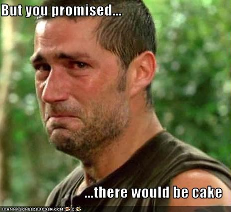 But you promised...  ...there would be cake