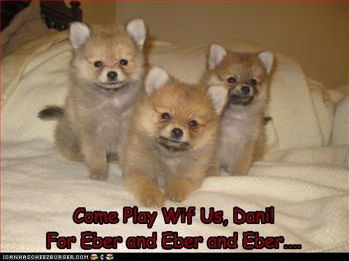 Come Play Wif Us, Dani! For Eber and Eber and Eber....