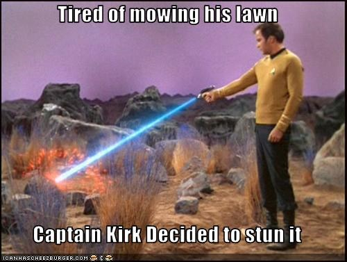 Tired of mowing his lawn  Captain Kirk Decided to stun it