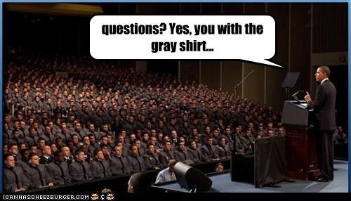 questions? Yes, you with the gray shirt...