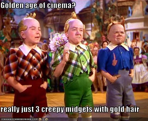 Golden age of cinema?  really just 3 creepy midgets with gold hair