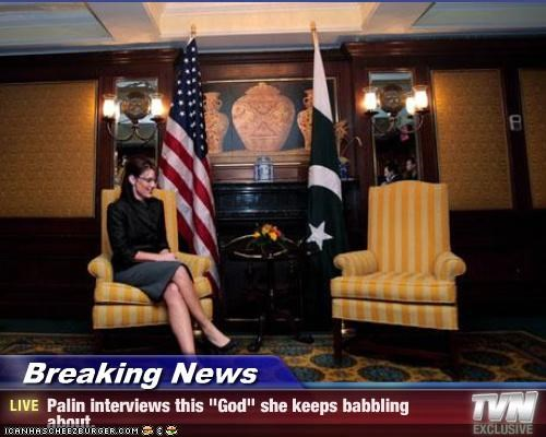 """Breaking News - Palin interviews this """"God"""" she keeps babbling about."""