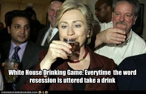White House Drinking Game: Everytime  the word resession is uttered take a drink