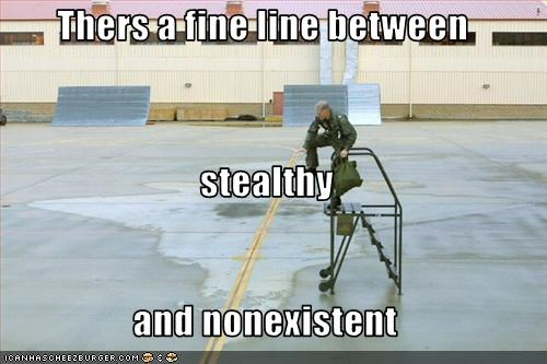 Thers a fine line between stealthy and nonexistent