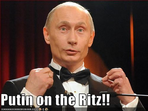 Putin on the Ritz!!