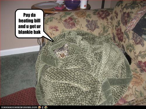Pay da heating bill and u get ur blankie bak