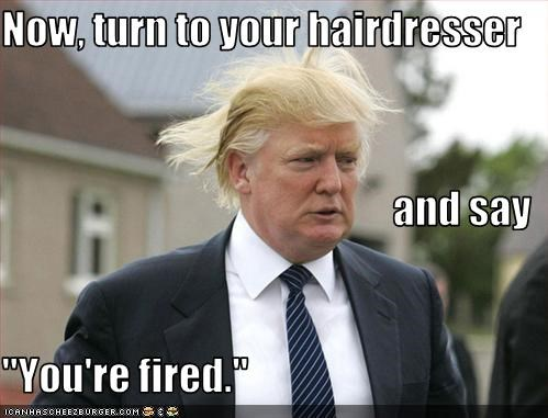 "Now, turn to your hairdresser and say ""You're fired."""