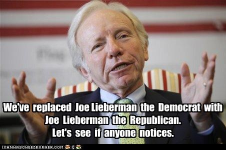We've  replaced  Joe Lieberman  the  Democrat  with  Joe  Lieberman  the  Republican. Let's  see  if  anyone  notices.