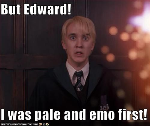 But Edward!  I was pale and emo first!
