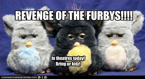 REVENGE OF THE FURBYS!!!!