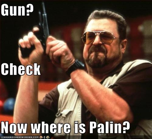 Gun?  Check Now where is Palin?