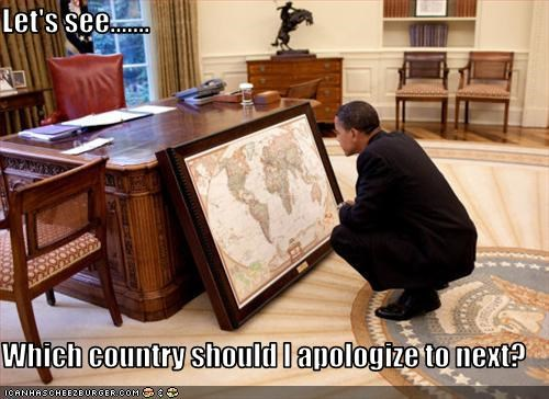 Let's see.......  Which country should I apologize to next?