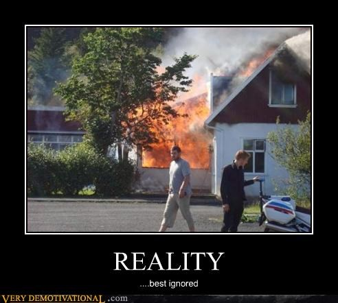 fire,ignore,reality