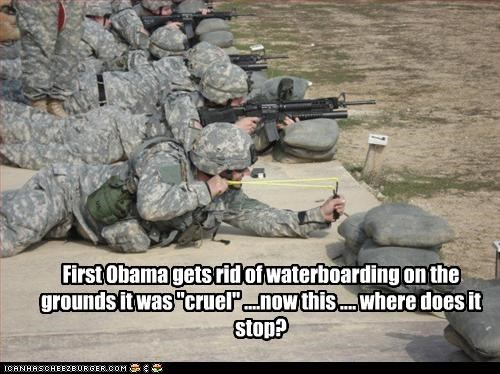 "First Obama gets rid of waterboarding on the grounds it was ""cruel"" ....now this .... where does it stop?"